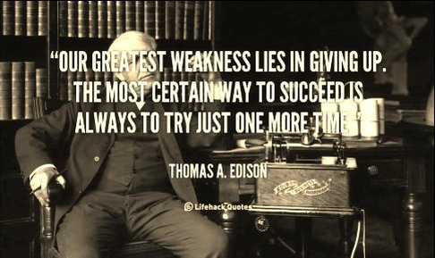 Edison: our greatest weakness lies in giving up.